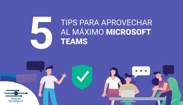 5 tips para aprovechar al máximo Microsoft Teams